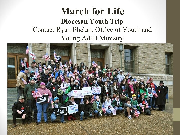 March for Life Diocesan Youth Trip Contact Ryan Phelan, Office of Youth and Young