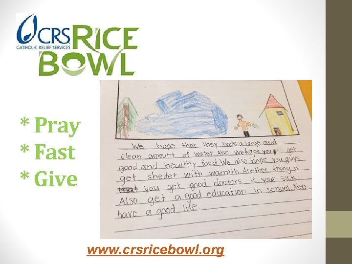* Pray * Fast * Give www. crsricebowl. org