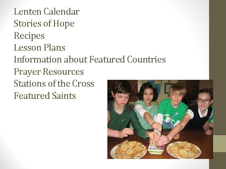 Lenten Calendar Stories of Hope Recipes Lesson Plans Information about Featured Countries Prayer Resources