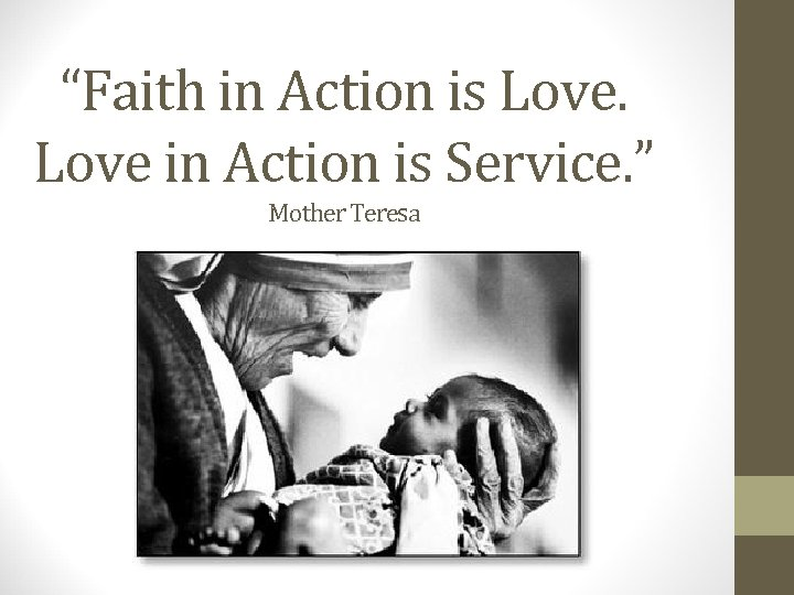 """Faith in Action is Love in Action is Service. "" Mother Teresa"