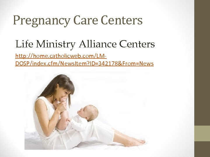 Pregnancy Care Centers Life Ministry Alliance Centers http: //home. catholicweb. com/LMDOSP/index. cfm/News. Item? ID=342178&From=News