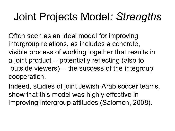 Joint Projects Model: Strengths Often seen as an ideal model for improving intergroup relations,