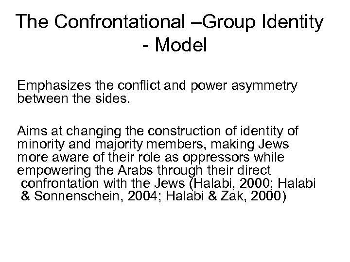 The Confrontational –Group Identity - Model Emphasizes the conflict and power asymmetry between the