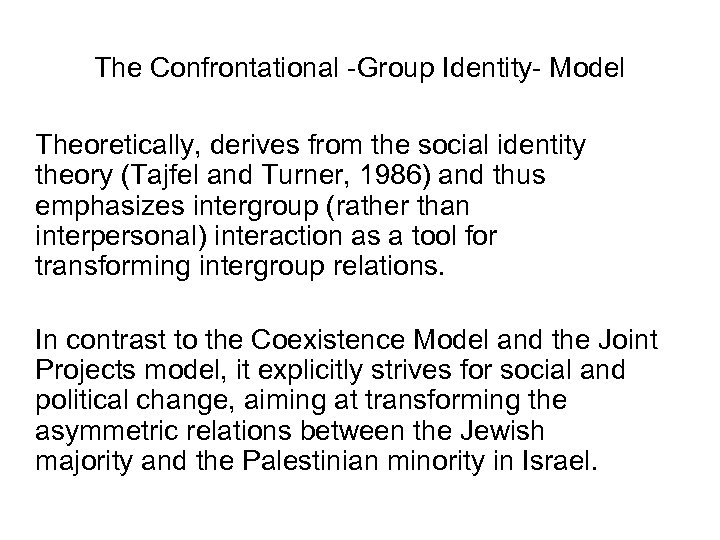 The Confrontational -Group Identity- Model Theoretically, derives from the social identity theory (Tajfel and