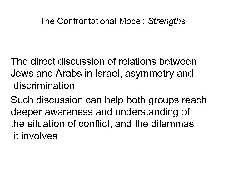 The Confrontational Model: Strengths The direct discussion of relations between Jews and Arabs in