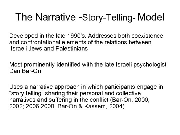 The Narrative -Story-Telling- Model Developed in the late 1990's. Addresses both coexistence and confrontational