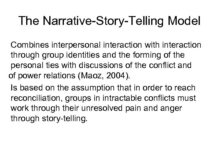 The Narrative-Story-Telling Model Combines interpersonal interaction with interaction through group identities and the forming