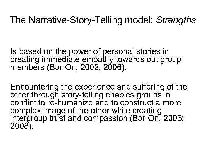 The Narrative-Story-Telling model: Strengths Is based on the power of personal stories in creating
