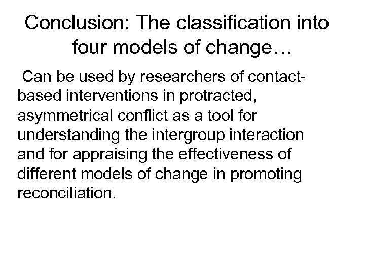Conclusion: The classification into four models of change… Can be used by researchers of