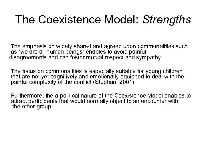 The Coexistence Model: Strengths The emphasis on widely shared and agreed upon commonalities such