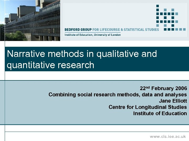 Narrative methods in qualitative and quantitative research 22 nd February 2006 Combining social research