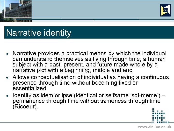 Narrative identity Narrative provides a practical means by which the individual can understand themselves