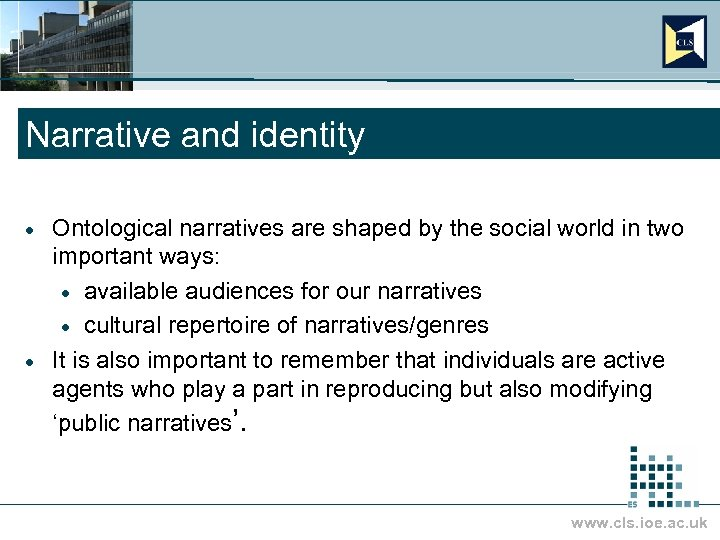 Narrative and identity Ontological narratives are shaped by the social world in two important