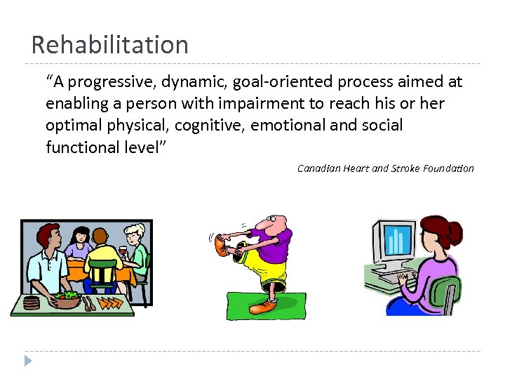 """Rehabilitation """"A progressive, dynamic, goal-oriented process aimed at enabling a person with impairment to"""