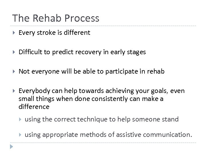The Rehab Process Every stroke is different Difficult to predict recovery in early stages