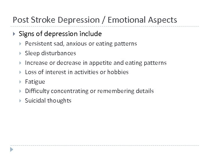 Post Stroke Depression / Emotional Aspects Signs of depression include Persistent sad, anxious or