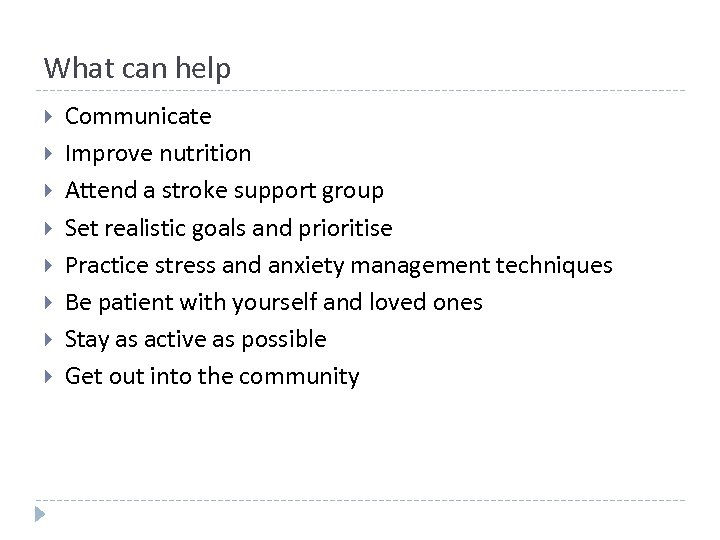 What can help Communicate Improve nutrition Attend a stroke support group Set realistic goals