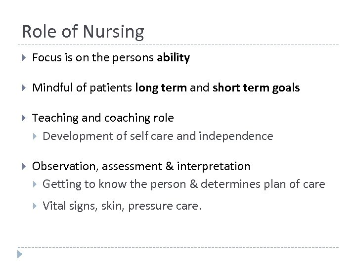 Role of Nursing Focus is on the persons ability Mindful of patients long term