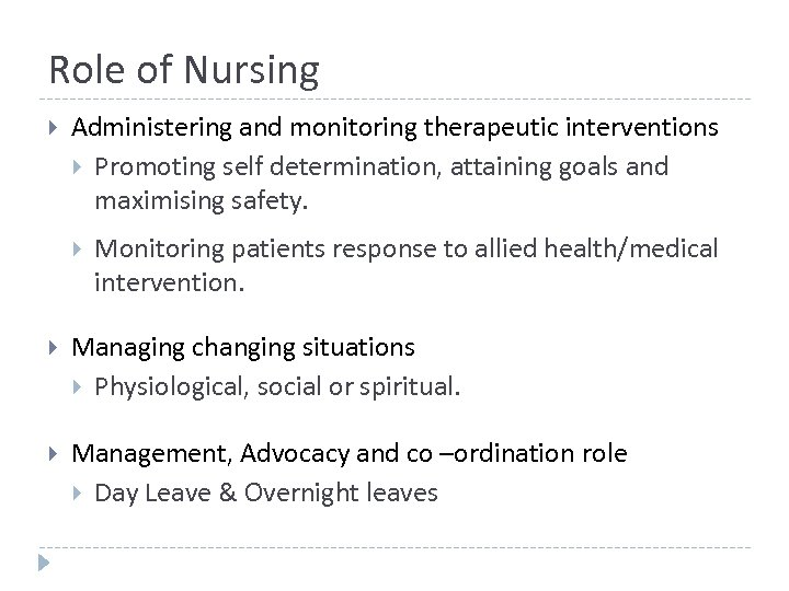 Role of Nursing Administering and monitoring therapeutic interventions Promoting self determination, attaining goals and