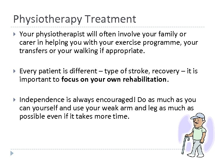 Physiotherapy Treatment Your physiotherapist will often involve your family or carer in helping you