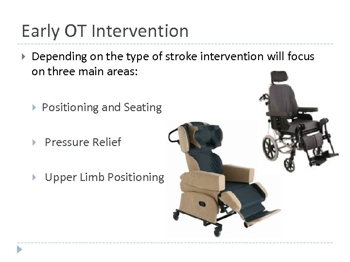 Early OT Intervention Depending on the type of stroke intervention will focus on three