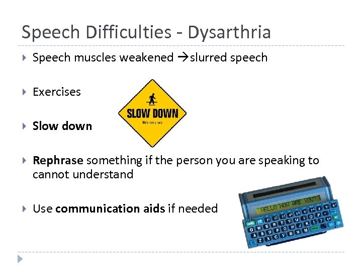 Speech Difficulties - Dysarthria Speech muscles weakened slurred speech Exercises Slow down Rephrase something