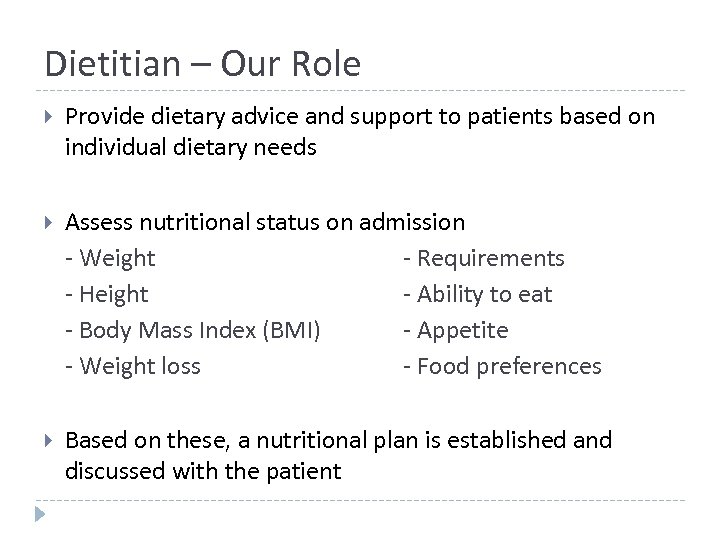 Dietitian – Our Role Provide dietary advice and support to patients based on individual