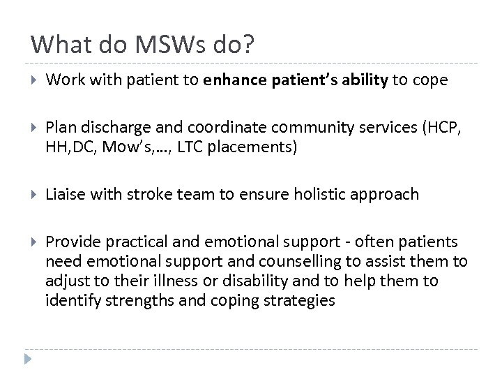 What do MSWs do? Work with patient to enhance patient's ability to cope Plan