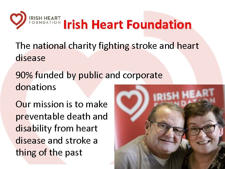 Irish Heart Foundation The national charity fighting stroke and heart disease 90% funded by