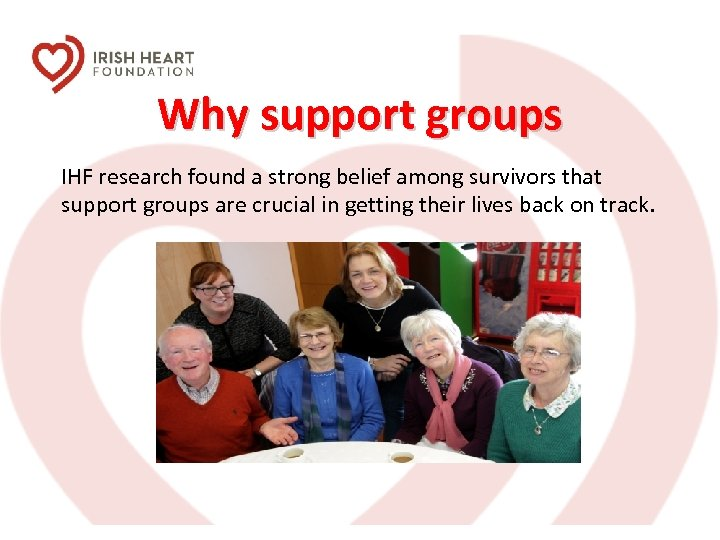 Why support groups IHF research found a strong belief among survivors that support groups