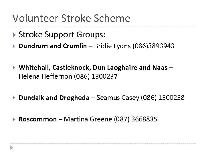 Volunteer Stroke Scheme Stroke Support Groups: Dundrum and Crumlin – Bridie Lyons (086)3893943 Whitehall,