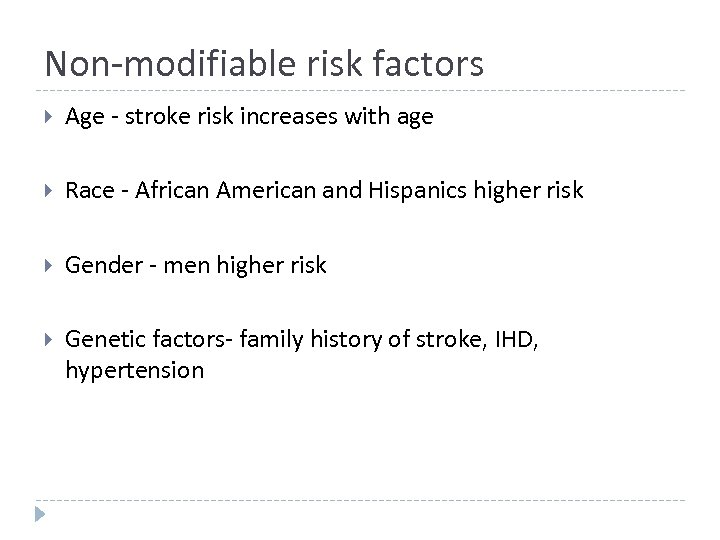 Non-modifiable risk factors Age - stroke risk increases with age Race - African American