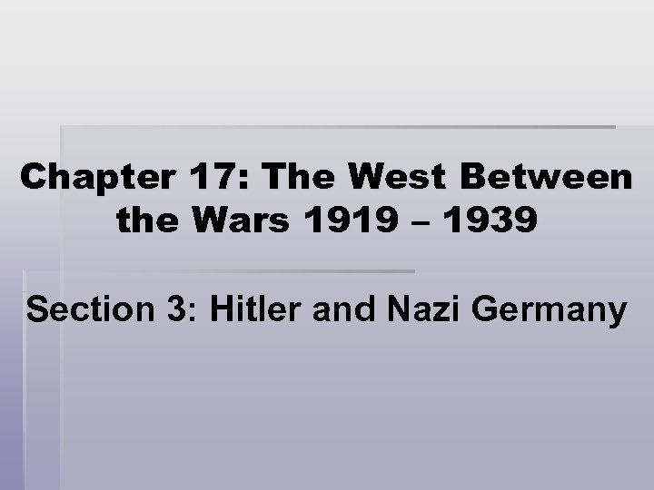 Chapter 17: The West Between the Wars 1919 – 1939 Section 3: Hitler and