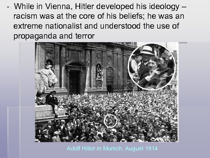 - While in Vienna, Hitler developed his ideology – racism was at the