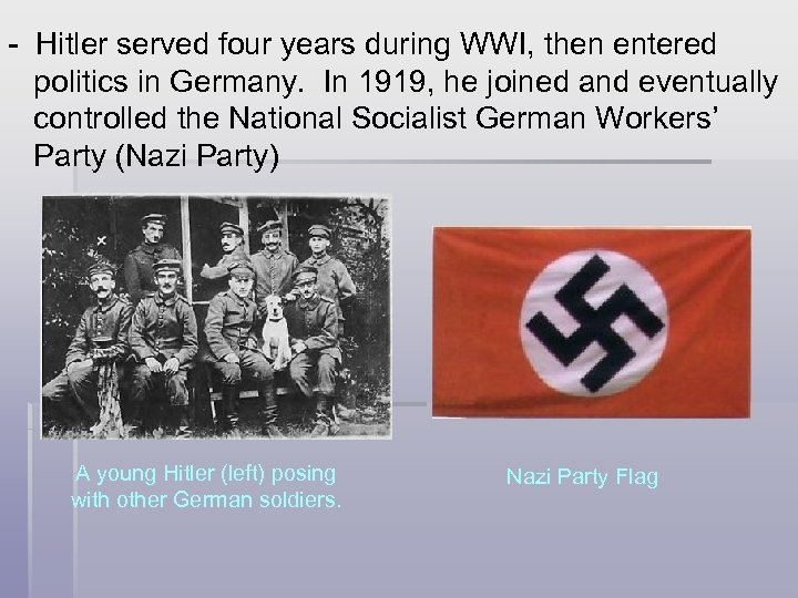 - Hitler served four years during WWI, then entered politics in Germany. In 1919,