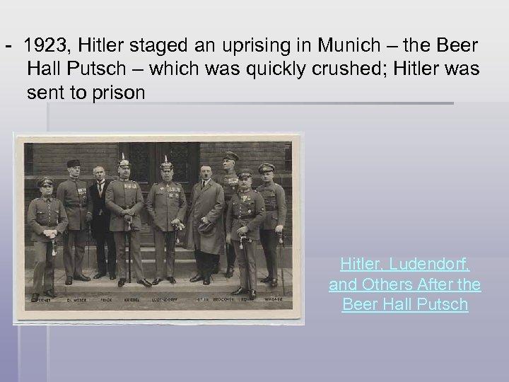 - 1923, Hitler staged an uprising in Munich – the Beer Hall Putsch –