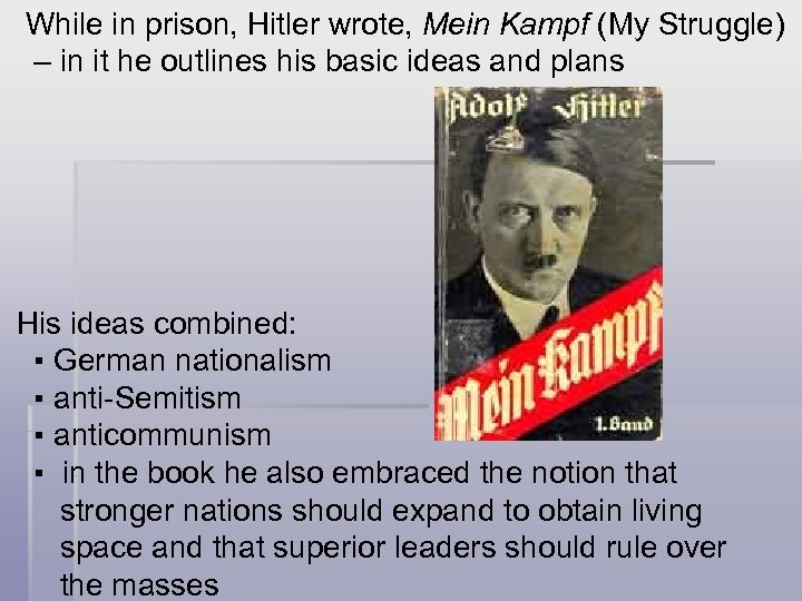 While in prison, Hitler wrote, Mein Kampf (My Struggle) – in it he