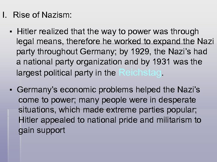 I. Rise of Nazism: ▪ Hitler realized that the way to power was through