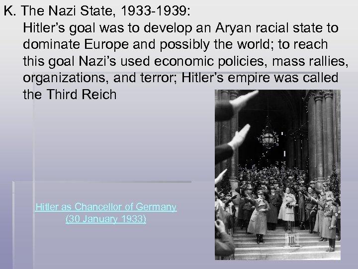K. The Nazi State, 1933 -1939: Hitler's goal was to develop an Aryan racial
