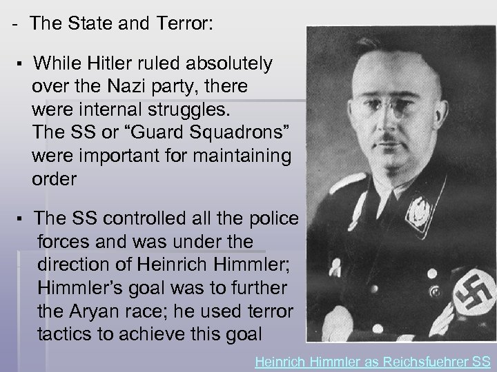 - The State and Terror: ▪ While Hitler ruled absolutely over the Nazi