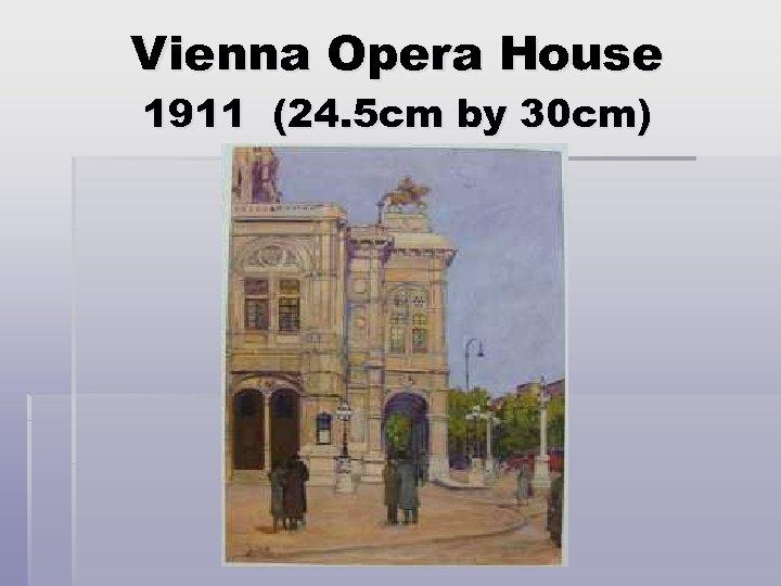 Vienna Opera House 1911 (24. 5 cm by 30 cm)