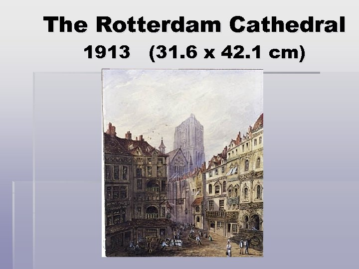The Rotterdam Cathedral 1913 (31. 6 x 42. 1 cm)
