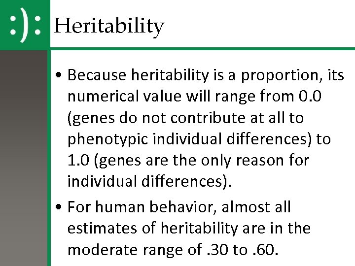 Heritability • Because heritability is a proportion, its numerical value will range from 0.