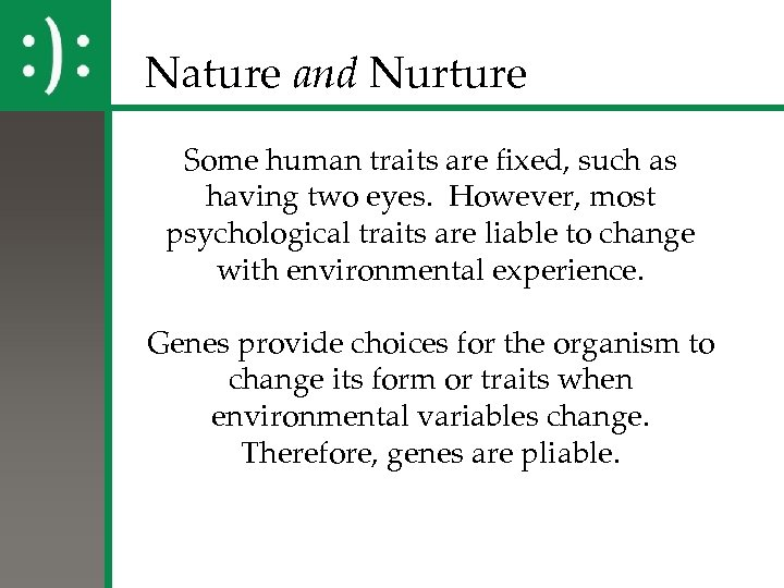 Nature and Nurture Some human traits are fixed, such as having two eyes. However,