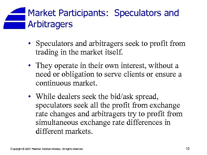 Market Participants: Speculators and Arbitragers • Speculators and arbitragers seek to profit from trading