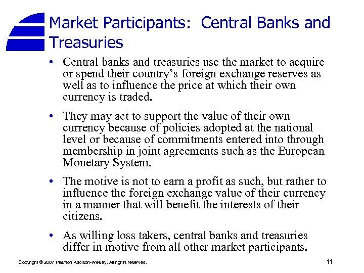 Market Participants: Central Banks and Treasuries • Central banks and treasuries use the market