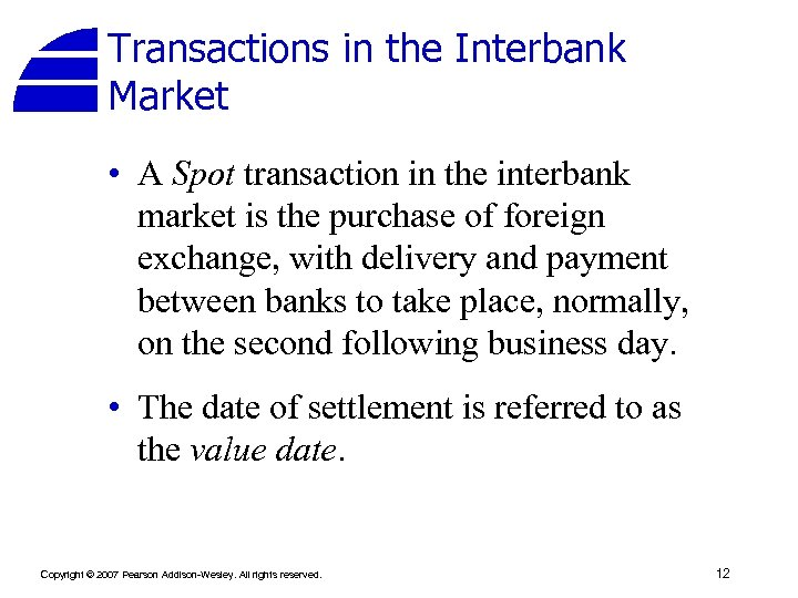 Transactions in the Interbank Market • A Spot transaction in the interbank market is