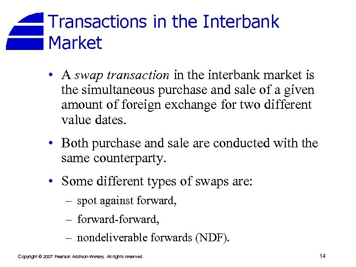 Transactions in the Interbank Market • A swap transaction in the interbank market is
