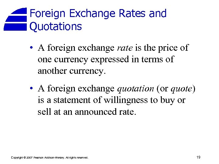 Foreign Exchange Rates and Quotations • A foreign exchange rate is the price of