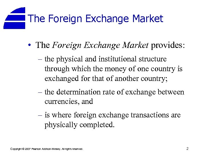 The Foreign Exchange Market • The Foreign Exchange Market provides: – the physical and